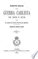 Narración militar de la guerra carlista de 1869 á 1876