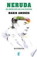 Neruda. El príncipe de los poetas. La biografía