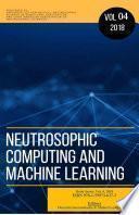 Neutrosophic Computing and Machine Learning, Vol. 4, 2018