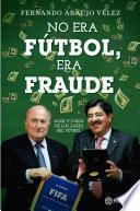 No era fútbol, era fraude