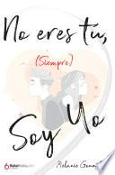 No eres tú (siempre) soy yo