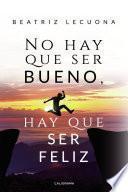 No hay que ser bueno, hay que ser feliz