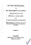 No Mas Muchachos, O El Solteron Y La Nina, pieza jocosa en un acto, Arreglada Al Teatro Espanol