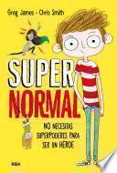 No necesitas suporpoderes para ser un héroe (Supernormal 1)