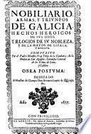 Nobiliario, armas, y triunfos de Galicia, hechos heroicos de sus hijos, y elegios de su nobleza y de la mayor de España, y Europa