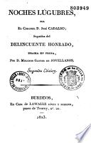Noches lugubres, por el coronel D. José Cadalso, seguidas del Delinqüente honrado, drama in prosa, por D. Melchor Gaspar de Jovellanos