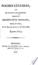 Noches Lúgubres, por el coronel D. José Cadalso; seguido del Delincuente Honrado, drama en prosa, por D. Melchor Gaspar de Jovellanos. Segunda edicion