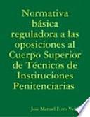 Normativa básica reguladora a las oposiciones al Cuerpo Superior de Técnicos de Instituciones Penitenciarias
