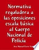 Normativa reguladora a las oposiciones escala básica al Cuerpo Nacional de Policía