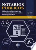 Notarios públicos. Obligaciones fiscales por los servicios que ofrecen y análisis de su régimen fiscal 2018
