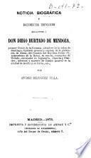 Noticia biográfica y documentos historicos relativos á Don Diego Hurtado de Mendoza, primer Conde de la Corzana ...