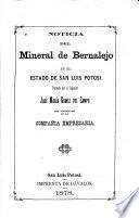 Noticia del mineral de Bernalejo en el Estado de San Luis Potosí
