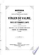 Noticia del orígen de la Capilla Real de la Vírgen de Valme, labrada por el Rey Fernando el Santo en 1248, y de su restauracion hecha por SS.AA.RR. los serenísimos señores infantes Duques de Montpensier en 1859