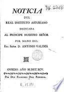 Noticia del Real Instituto Asturiano. Dedicada al Principe Nuestro Señor