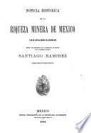 Noticia histórica de la riqueza minera de México y de su actual estado de explotacion