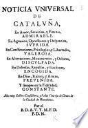 Noticia universal de Cataluña, en amor, servicios, y finezas, admirable, en agravios, opressiones, y desprecios, sufrida, en constituciones, privilegios, y libertades, valerosa. ... Por el B. D. A. V. Y. M. F. D. P. D. N. [i.e. Francisco Marti Viladamor.]