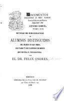 Noticias bio-bibliográficas de alumnos distinguidos del Colegio de San Pedro, San Pablo y San Ildefonso de México (hoy Escuela N. Preparatoria)