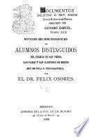 Noticias bio-bibliograficas de alumnos distinguidos del Colegio de San Pedro, San Pablo y San Ildelfonso de Mexico (hoy Escuela n. Preparatoria)