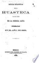 Noticias estadisticas de la Huasteca y de una parte de la Sierra Alta