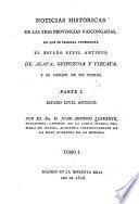 Noticias históricas de las tres provincias vascongadas en que se procura investigar el estado civil antiguo de Alava, Guipuzcoa y Vizcaya, y el origen de sus fueros