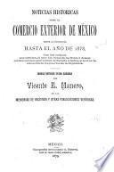 Noticias historicas sobre el comercio exterior de México desde la conquista hasta el año de 1878, con dos cróquis que señalan