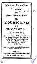 Noticias reconditas ... del procedimiento delas Inquisiciones de España y Portugal ..., compiladas ... por un Anonimo [D. Nieto?].