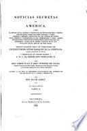 Noticias secretas de América, sobre el estado naval, militar, y politico de los reynos del Perú y provincias de Quito, costas de Nueva Granada y Chile ...