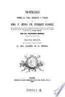 Noticias sobre la vida, escritos y viajes del mtro. fr. Enrique Florez. Segunda edicion con notas y adiciones