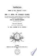 Noticias sobre la vida, escritos y viajes del Rdmo. P. Maestro Fr. Enrique Florez