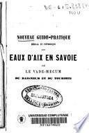 Nouveau guide-pratique médical et pittoresque aux d'Aix en Savoie ou le vade-mecum du baigneur et du touriste