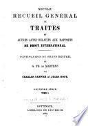 Nouveau Recueil général de traités et autres actes relatifs aux rapports de droit international, continuation du Grand Recueil de G.-Fr. de Martens....