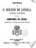Novena a S. Ignacio de Loyola, Patriarca y fundador de la Compañia de Jesús, compuesta por un Padre de la misma Compañia