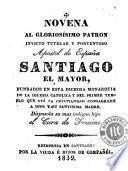 Novena al gloriosísimo patron invicto tutelar y portentoso apostol de España Santiago el mayor ...