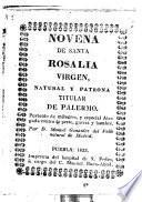 Novena de Santa Rosalia Virgen, natural y patrona titular de Palermo ... abogada contra la peste, guerra y hambre