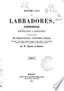 Novísima guía de labradores, jardineros, hortelanos y arbolistas o tratado practico de agricultura y economia rural