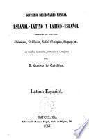 Novísimo diccionario manual español-latino y latino-español redactado en vista del Ximenes, Vallbuena ... con muchos aumentos, correcciones y mejoras