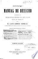 Novísimo manual de derecho comprensivo de todas las reformas de que ha sido objeto nuestra legislación hasta el presente