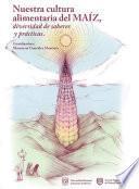 Nuestra cultura alimentaria del maíz, diversidad de saberes y prácticas