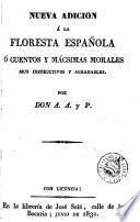Nueva adicion á la Floresta española, ó, Cuentos y mácsimas morales muy instructivos y agradables