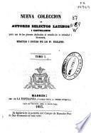Nueva colección de autores selectos latinos y castellanos para uso de los jóvenes dedicados al estudio de la latinidad i literatura