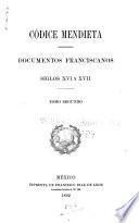 Nueva colección de documentos para la historia de México: Códice Mendieta: documentos franciscanos, siglos XVI y XVII. 1892. 2 v