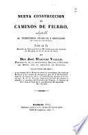 Nueva construcción de caminos de fierro, adaptable al territorio desigual y montuoso de nuesta península ; leída en la Sección de Ciencias Físico-Matemáticas del Ateneo de Madrid el 22 de mayo de 1844