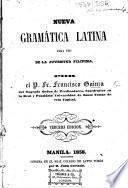 Nueva gramática Latina para uso de la juventud Filipina ... Tercera edicion