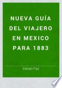 Nueva guía del viajero en Mexico para 1883