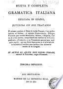 Nueva y completa gramatica italiana explicada en espanol, dividida en dos tratados: el primero contiene el modo de hablar toscano, ... el segundo nomenclaturas ... Su autor el abate don Pedro Tomasi, ..
