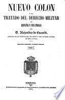 Nuevo Colon, ó sea Tratado del derecho militar de España y sus Indias ... Segunda edicion, cuarto tiraje
