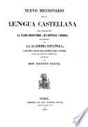 Nuevo diccionario de la lengua Castellana que comprende la última edicion íntegra, muy rectificada y mejorada, del publicado por la Academia Espanola, y unas veinte y seis mil voces (etc.)