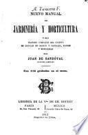 Nuevo manual de jardinería y horticultura; o sea, Tratado completo del cultivo de arboles de ornato y frutales, flores y hortalizas