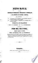 Nuevo manual de las escuelas primarias, medianas y normales; o, Guia completa de maestros y maestras, que contiene