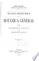 Nuevo resumen de botánica general con los fundamentos de la biología y la parasitología vegetal